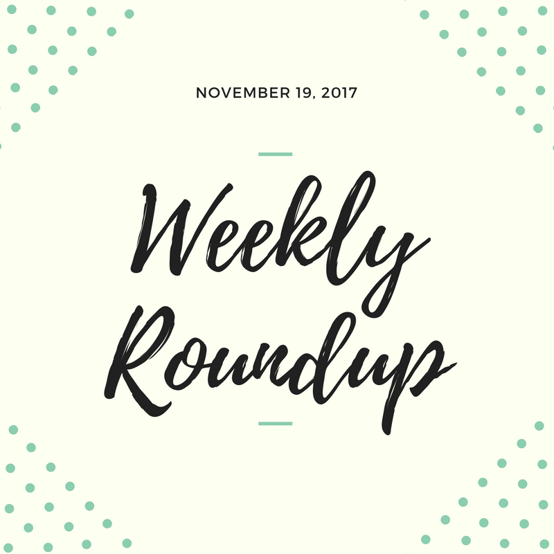 Weekly Roundup 11/19/17